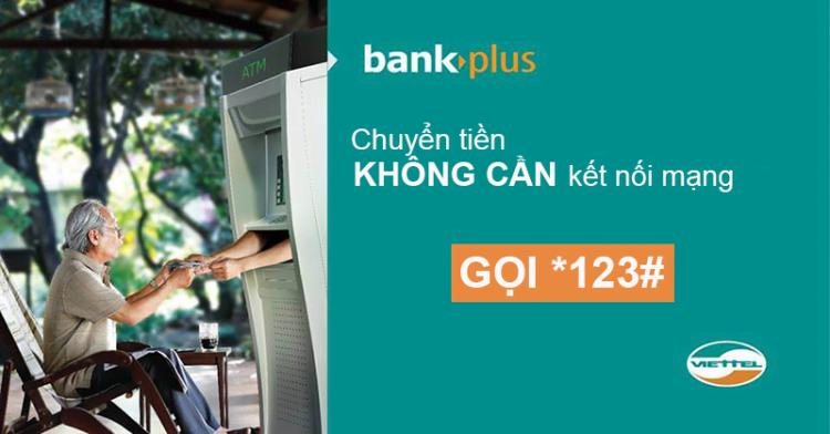 Sử dụng BankPlus Viettel, chuyển cần không cần kết nối mạng