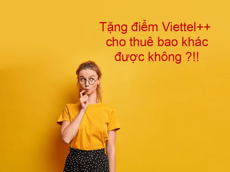 Tặng điểm Viettel++ cho thuê bao khác được không?
