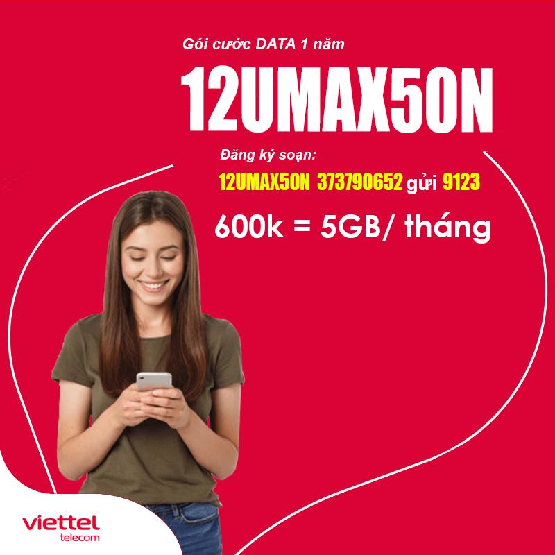 Đăng Ký Gói 12UMAX50N Viettel Có 5GB/30 Ngày, 1 Năm Giá 600k