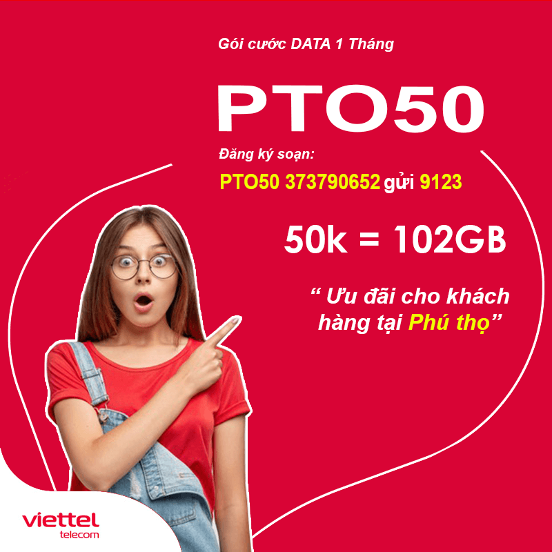 Đăng Ký Gói PTO50 Viettel KM 102GB Giá 50k tại Phú Thọ